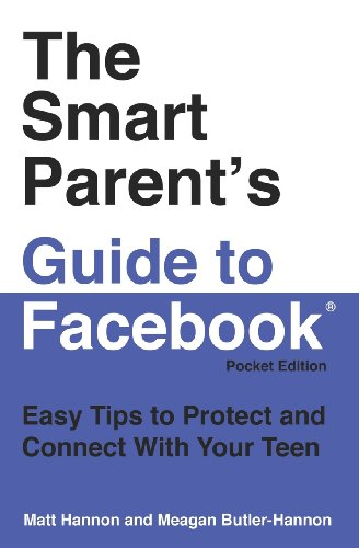 The Smart Parent's Guide to Facebook: Easy Tips to Protect and Connect With Your Teen