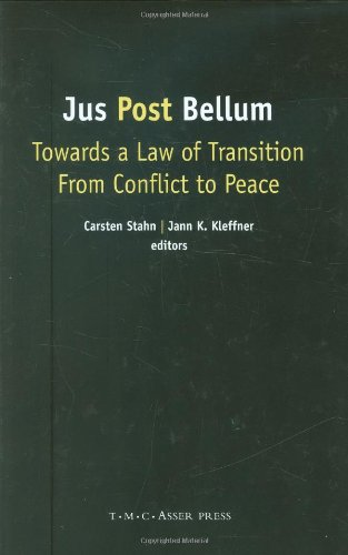 Jus Post Bellum: Towards a Law of Transition From Conflict to Peace