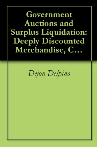 Government Auctions and Surplus Liquidation: Deeply Discounted Merchandise, Cars, and Real Estate