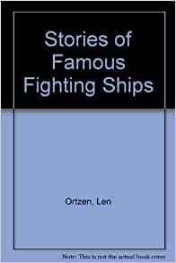 Stories of Famous Fighting Ships: Len Ortzen: 9780213166700: Amazon