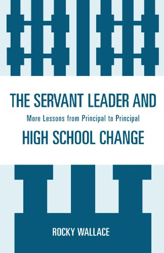 The Servant Leader and High School Change: More Lessons...