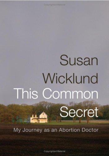 This Common Secret: My Journey as an Abortion Doctor, Susan Wicklund, Sue Wicklund, Alan Kesselheim