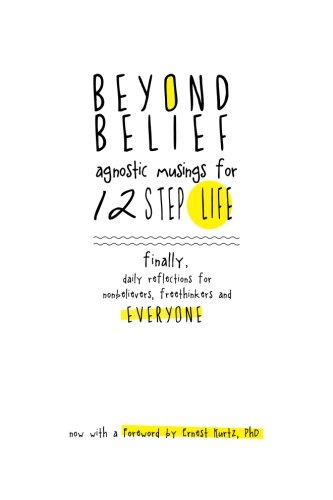 Beyond Belief: Agnostic Musings for 12 Step Life: finally, a daily reflection book for nonbelievers, freethinkers and everyone PDF