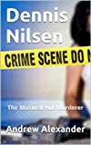 Dennis Nilsen - The Muswell Hill Murderer. (True Crimes)