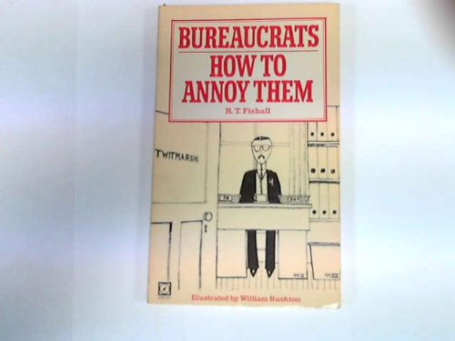 Bureaucrats: How to Annoy Them