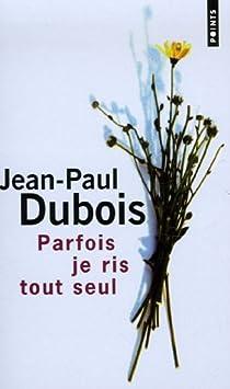 Parfois je ris tout seul par Dubois