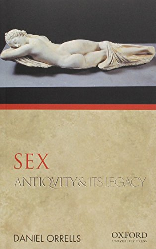 Sex: Antiquity and Its Legacy (Ancients and Moderns)
