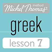Michel Thomas Beginner Greek Lesson 7 (       UNABRIDGED) by Hara Garoufalia-Middle, Howard Middle Narrated by Hara Garoufalia-Middle, Howard Middle