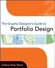 The Graphic Designer s Guide to Portfolio Design by Debbie Rose Myers