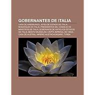 Gobernantes de Italia: Casa de Habsburgo, Jefes de Estado de Italia, Monarqu a En Italia, Presidentes del Consejo...