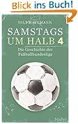 Samstags um halb vier: Die Geschichte der Fußballbundesliga