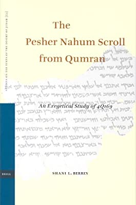 The Pesher Nahum Scroll from Qumran: An Exegetical Study of 4Q169 (Studies of the Texts of Thedesert of Judah)