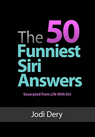The 50 Funniest Siri Answers (Life With Siri Book 1) - Kindle edition