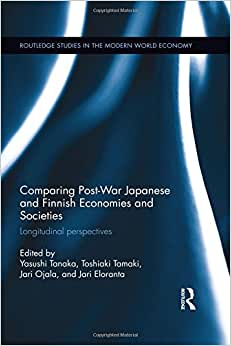Comparing Post War Japanese And Finnish Economies And Societies: Longitudinal Perspectives (Routledge Studies In The Modern World Economy)