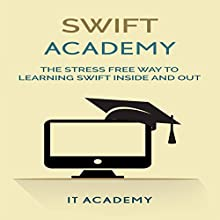 Swift: The Stress Free Way to Learning Swift Inside and Out Audiobook by  IT Academy Narrated by Mike Hennessy