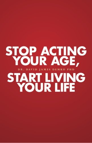 Stop Acting Your Age, Start Living Your Life (Youth'N Anti-Aging Book)