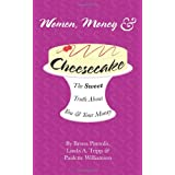 Women, Money & Cheesecake: The Sweet Truth about You and Your Moneyby Brona Pinnolis