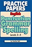 Heather Bell English Punctuation Grammar and Spelling Levels 3-5: Photocopiable Practice Papers
