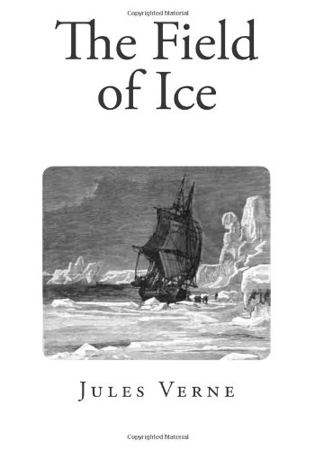 The Field of Ice (Jules Verne Classics)