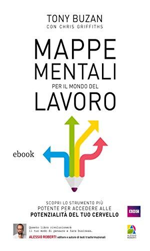 Mappe Mentali per il mondo del lavoro (Apprendimento veloce e creatività)
