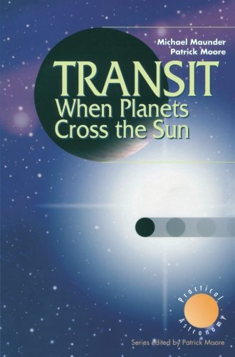 Transit When Planets Cross The Sun (The Patrick Moore Practical Astronomy Series)