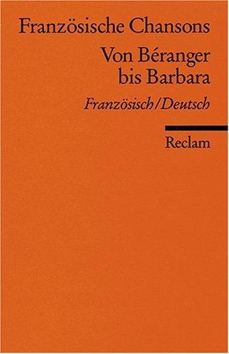 Französische Chansons: Von Béranger bis Barbara. Franz. /Dt.: Von Beranger bis Barbara