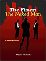 The Fixer: The Naked Man (The Fixer - Katerina Mills Book 1)