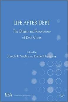 Download Life After Debt: The Origins and Resolutions of Debt Crisis (International Economic Association) ebook