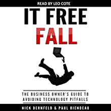 IT Free Fall: The Business Owner's Guide to Avoiding Technology Pitfalls (       UNABRIDGED) by Nick Bernfeld, Paul Riendeau Narrated by Leo Cote