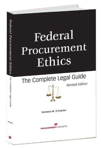 Federal Procurement Ethics: The Complete Legal Guide, Revised Edition