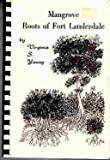 img - for Mangrove roots of Fort Lauderdale, [Mangrove drawings by Ann Sorosky, mangrove photos by Ralph Weinlaub book / textbook / text book