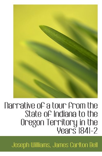 Narrative of a tour from the State of Indiana to the Oregon Territory in the Years 1841-2