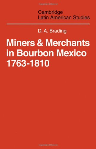Miners and Merchants in Bourbon Mexico 1763-1810 (Cambridge Latin American Studies)