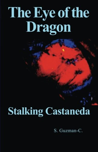 The Eye of the Dragon: Stalking Castaneda