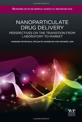 Nanoparticulate Drug Delivery: Perspectives On The Transition From Laboratory To Market (Woodhead Publishing Series In Biomedicine)