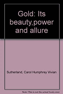 Gold: Its beauty, power and allure par C H V Sutherland