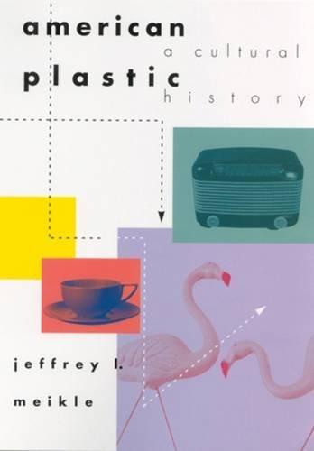 American Plastic: A Cultural History