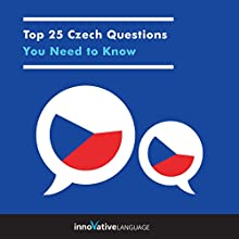 Top 25 Czech Questions You Need to Know Speech by  Innovative Language Learning LLC Narrated by  Innovative Language Learning LLC