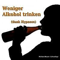 Weniger Alkohol trinken (dank Hypnose) Hörbuch von Michael Bauer Gesprochen von: Michael Bauer