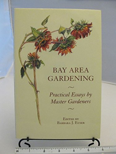 Bay Area Gardening Practical Essays By Master Gardeners