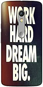 Snoogg Work Hard Dream Big Designer Protective Back Case Cover For Motorola Moto X Play