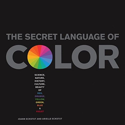 The Secret Language of Color: Science, Nature, History, Culture ...