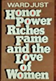Honor, Power, Riches, Fame And the Love of Women (0525126759) by Ward Just