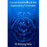 Causal Asymmetry & the Explanatory Constraint ~ Zhiheng Tang