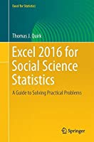 Excel 2016 for Social Science Statistics: A Guide to Solving Practical Problems Front Cover