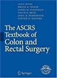 The ASCRS Textbook of Colon and Rectal Surgery (Springer Reference)