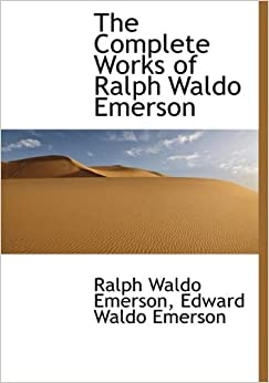 complete emerson essay other ralph waldo writings The complete works of ralph waldo emerson all of the essays, all of the poems, all of the letters in one great collection ralph waldo emerson's genius is celebrated.