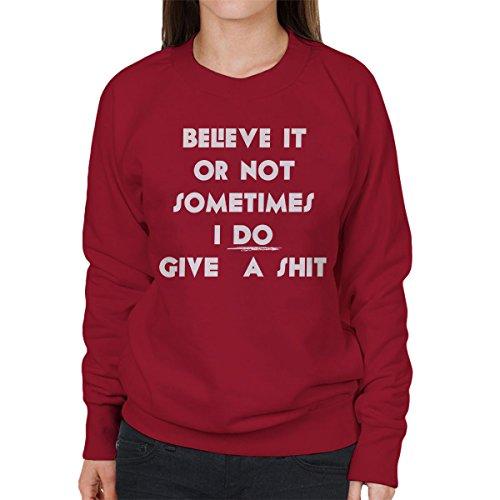 Believe It Or Not Sometimes I Do Give A Shit Women's Sweatshirt
