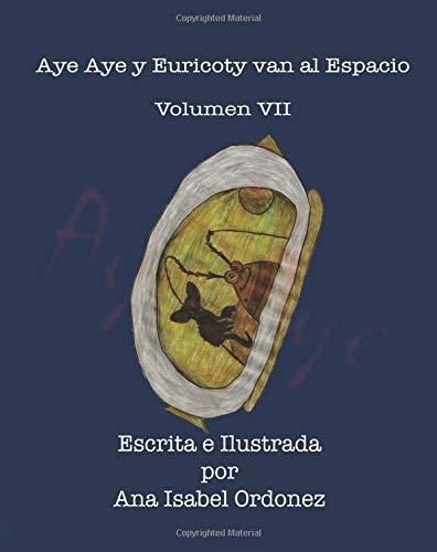 Aye Aye y Euricoty van al Espacio Volumen VII (The Extraordinary Love Story of Aye Aye and Fedor) (Volume 7)  [Ordonez, Dr Ana Isabel] (Tapa Blanda)