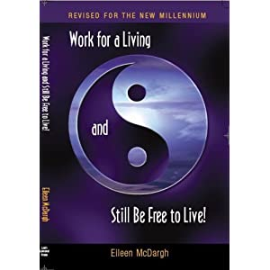 Work For A Living Still Be Free To Live-Revised for the New Millenium!